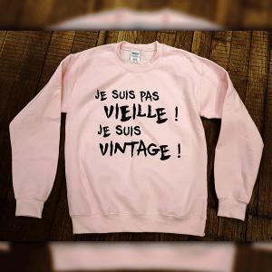 """Sweat """"Je suis pas vieille / Je suis Vintage !"""""""