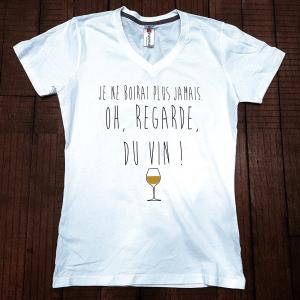 """T-shirt """"Je ne boirais plus jamais / Oh regarde, du Vin !"""""""