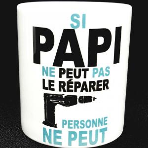 """Mug """"Si Papi ne peut pas le réparer personne ne peut"""""""