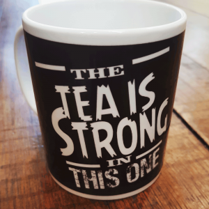 "Mug ""The Tea is Strong in this one"""