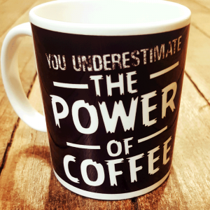 "Mug ""You underestimate the Power of Coffee"""