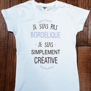 """T-shirt """"Je suis pas bordélique, je suis simplement créative"""""""